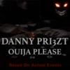 DANNY PRI3ZT - OUIJA PLEASE